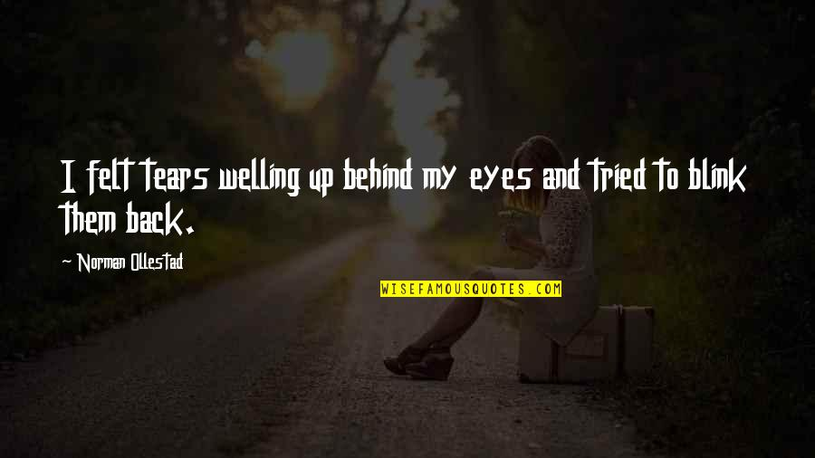 Behind My Eyes Quotes By Norman Ollestad: I felt tears welling up behind my eyes