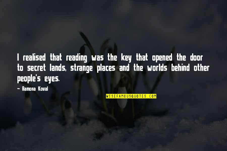 Behind My Eyes Quotes By Ramona Koval: I realised that reading was the key that
