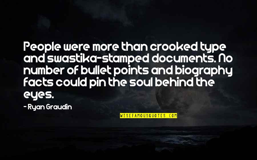 Behind My Eyes Quotes By Ryan Graudin: People were more than crooked type and swastika-stamped