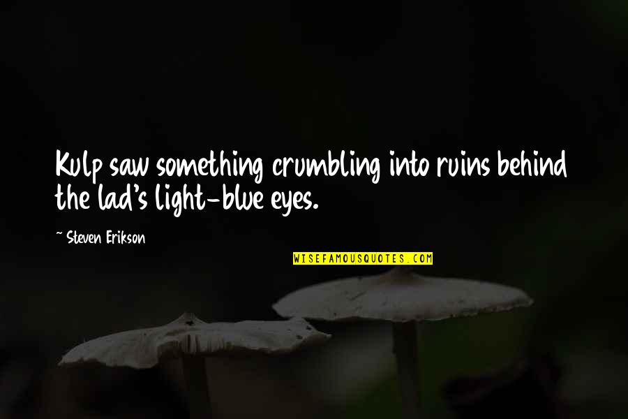 Behind My Eyes Quotes By Steven Erikson: Kulp saw something crumbling into ruins behind the