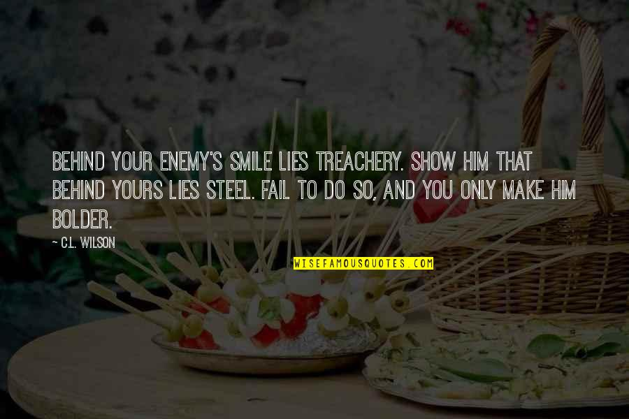 Behind Smile Quotes By C.L. Wilson: Behind your enemy's smile lies treachery. Show him