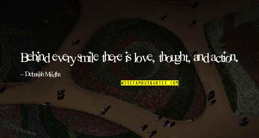 Behind Smile Quotes By Debasish Mridha: Behind every smile there is love, thought, and
