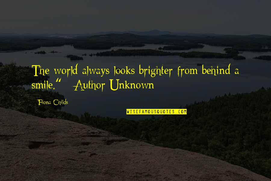 Behind Smile Quotes By Fiona Childs: The world always looks brighter from behind a