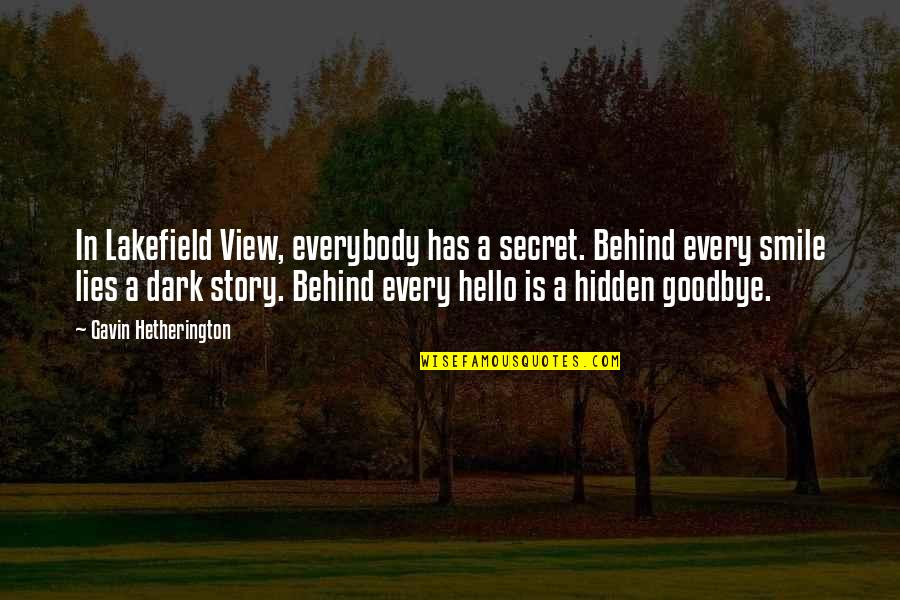 Behind Smile Quotes By Gavin Hetherington: In Lakefield View, everybody has a secret. Behind