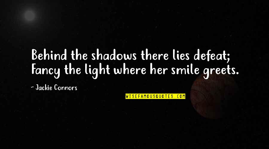 Behind Smile Quotes By Jackie Connors: Behind the shadows there lies defeat; Fancy the