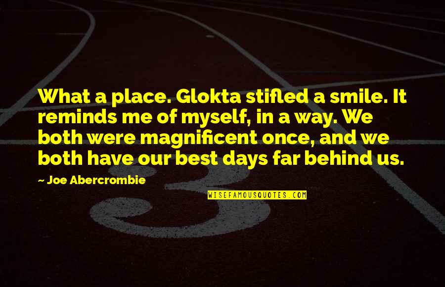 Behind Smile Quotes By Joe Abercrombie: What a place. Glokta stifled a smile. It