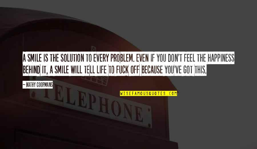 Behind Smile Quotes By Kathy Coopmans: A smile is the solution to every problem.