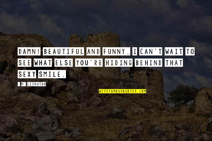 Behind Smile Quotes By M. Leighton: Damn! Beautiful and funny. I can't wait to