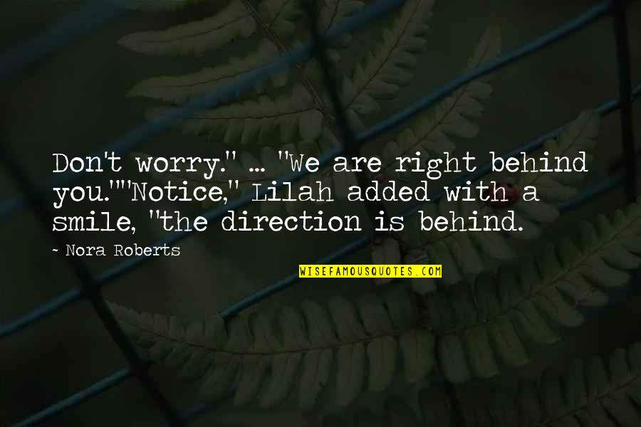 "Behind Smile Quotes By Nora Roberts: Don't worry."" ... ""We are right behind you.""""Notice,"""