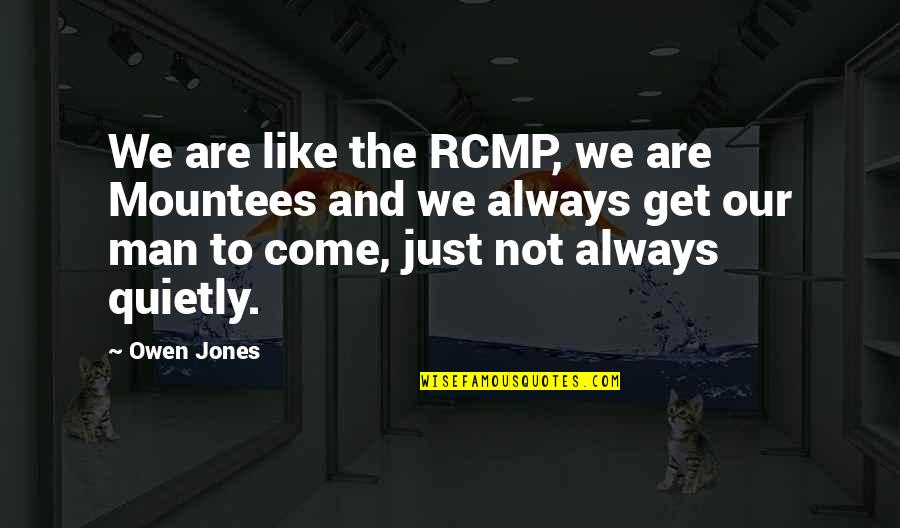 Behind Smile Quotes By Owen Jones: We are like the RCMP, we are Mountees