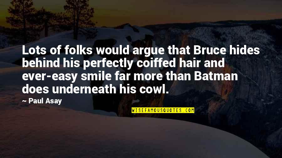 Behind Smile Quotes By Paul Asay: Lots of folks would argue that Bruce hides
