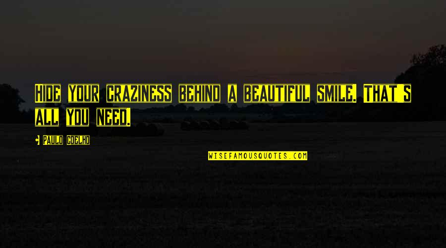 Behind Smile Quotes By Paulo Coelho: Hide your craziness behind a beautiful smile. That's