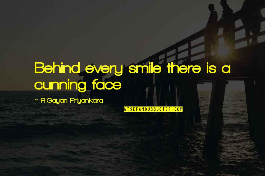 Behind Smile Quotes By R.Gayan Priyankara: Behind every smile there is a cunning face