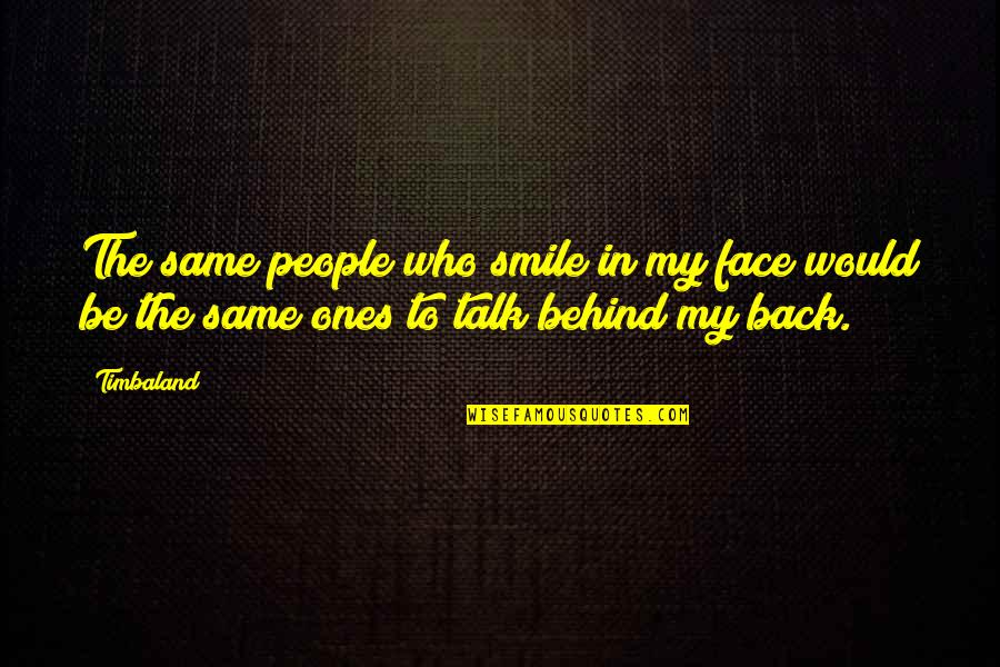 Behind Smile Quotes By Timbaland: The same people who smile in my face