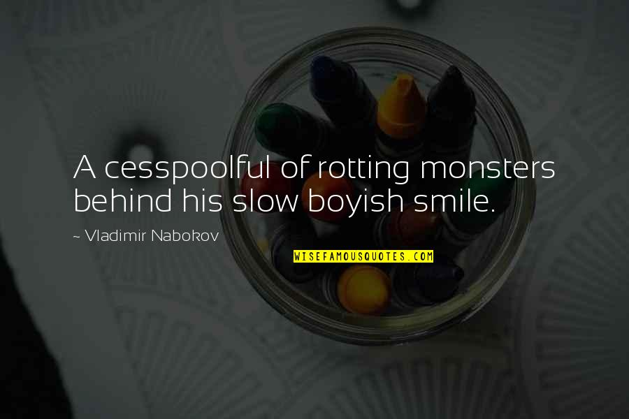 Behind Smile Quotes By Vladimir Nabokov: A cesspoolful of rotting monsters behind his slow