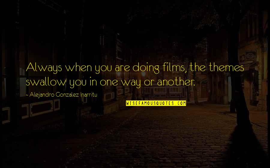 Behind The Beautiful Forevers Character Quotes By Alejandro Gonzalez Inarritu: Always when you are doing films, the themes