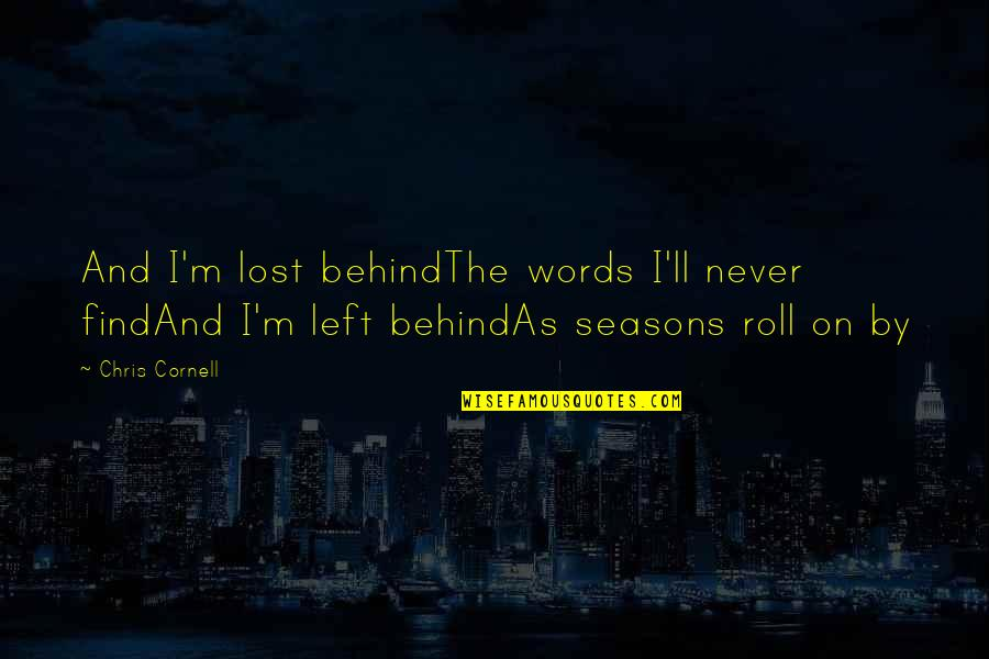 Behind The Beautiful Forevers Character Quotes By Chris Cornell: And I'm lost behindThe words I'll never findAnd