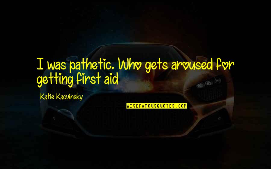 Behind The Beautiful Forevers Character Quotes By Katie Kacvinsky: I was pathetic. Who gets aroused for getting