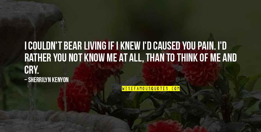 Behind The Beautiful Forevers Character Quotes By Sherrilyn Kenyon: I couldn't bear living if I knew I'd