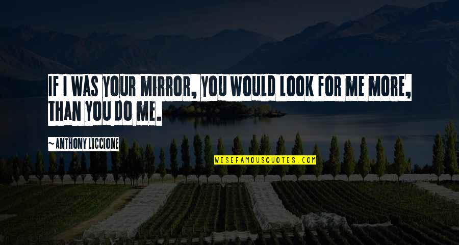 Behring's Quotes By Anthony Liccione: If I was your mirror, you would look