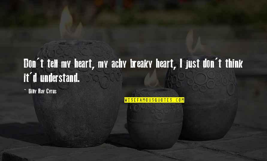 Behring's Quotes By Billy Ray Cyrus: Don't tell my heart, my achy breaky heart,