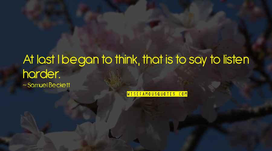 Beig Quotes By Samuel Beckett: At last I began to think, that is