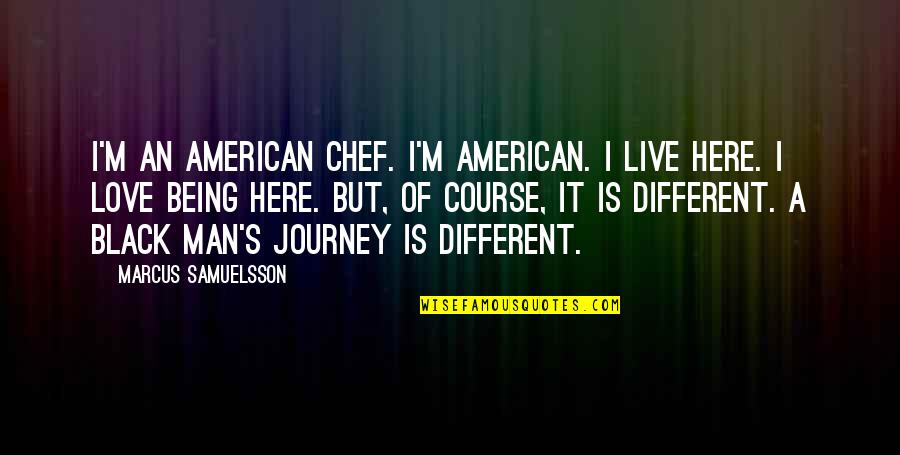 Being A Black Man Quotes By Marcus Samuelsson: I'm an American chef. I'm American. I live
