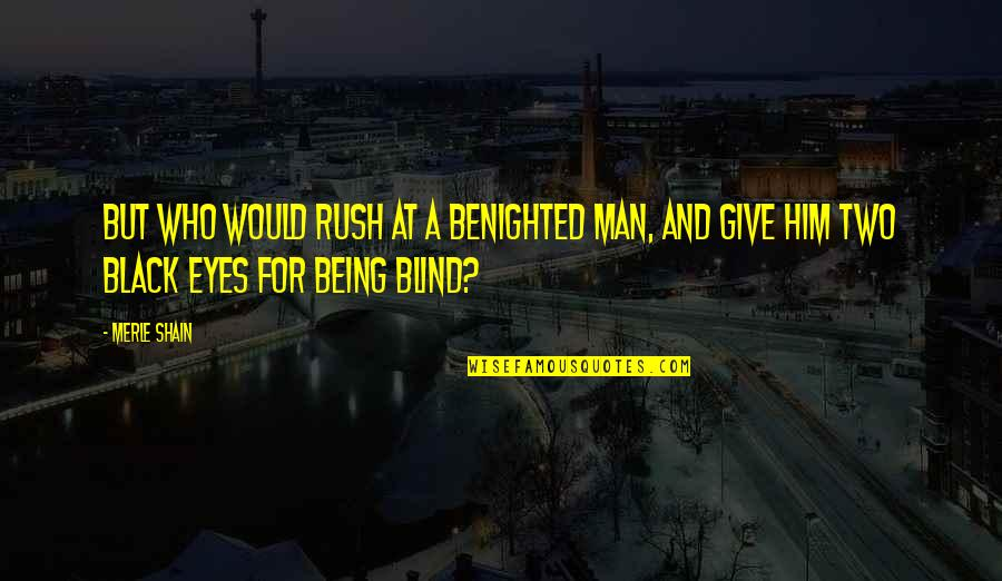 Being A Black Man Quotes By Merle Shain: But who would rush at a benighted man,