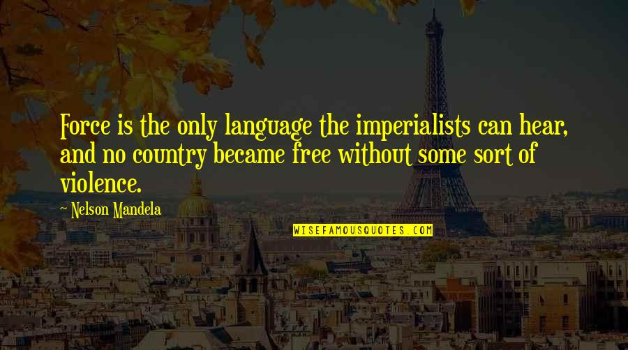 Being A Black Man Quotes By Nelson Mandela: Force is the only language the imperialists can