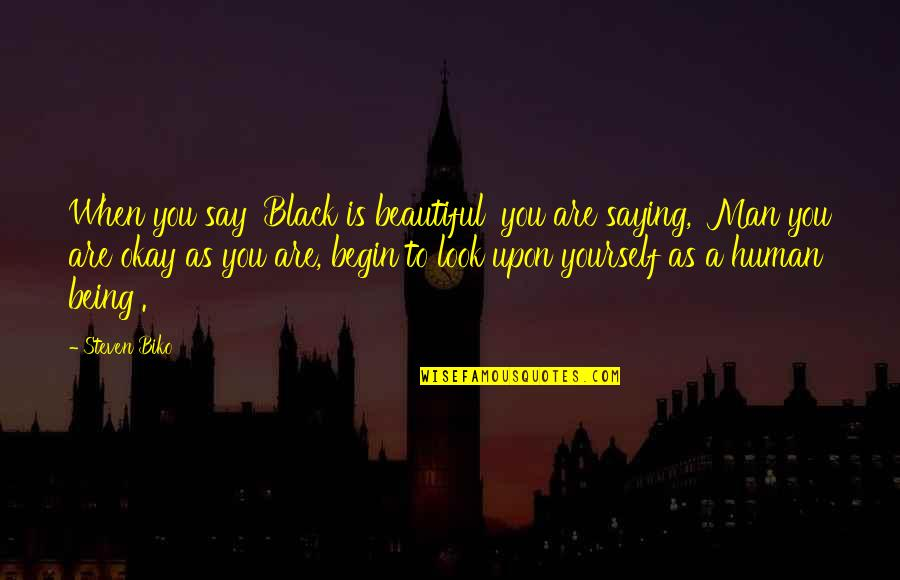 Being A Black Man Quotes By Steven Biko: When you say 'Black is beautiful' you are