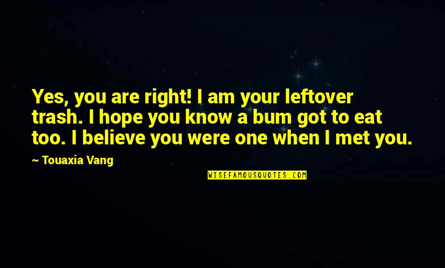 Being A Black Man Quotes By Touaxia Vang: Yes, you are right! I am your leftover