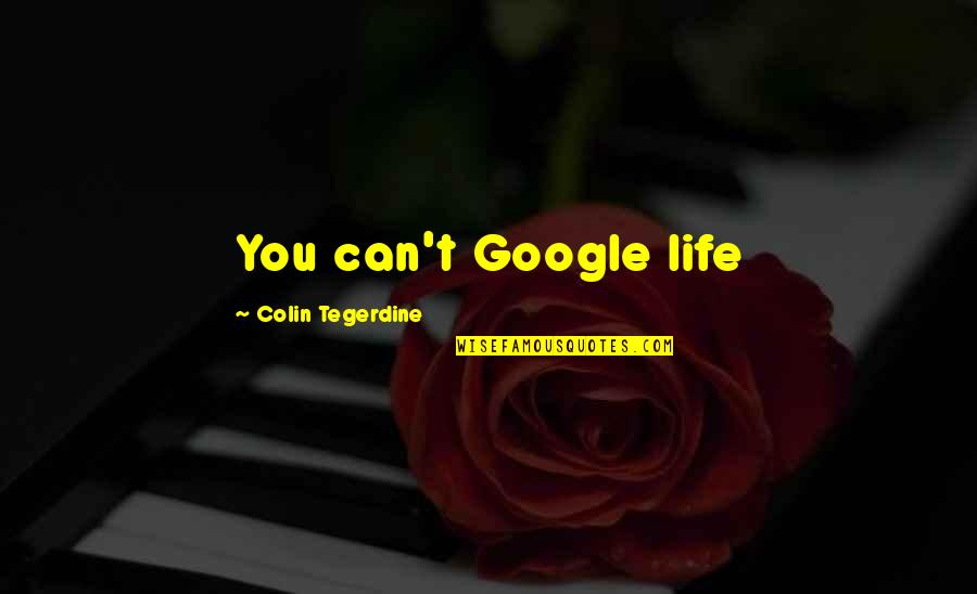 Being A Community Leader Quotes By Colin Tegerdine: You can't Google life