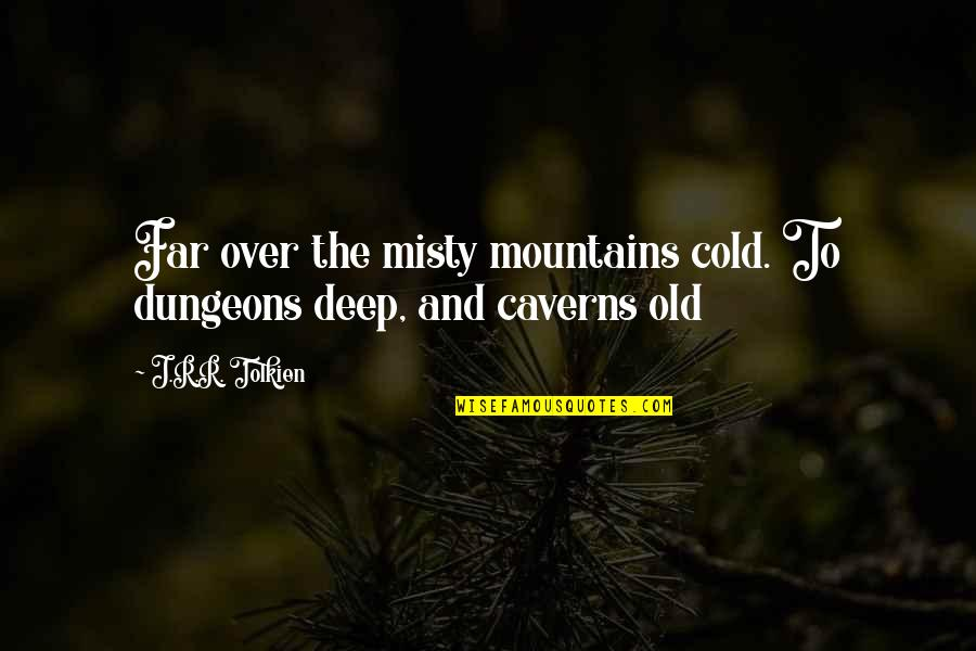Being A Community Leader Quotes By J.R.R. Tolkien: Far over the misty mountains cold. To dungeons