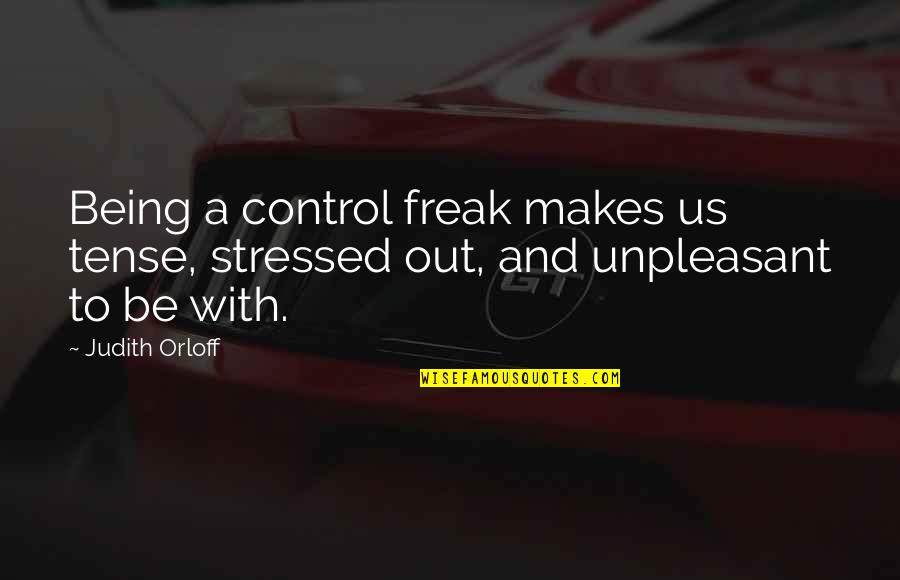 Being A Control Freak Quotes By Judith Orloff: Being a control freak makes us tense, stressed