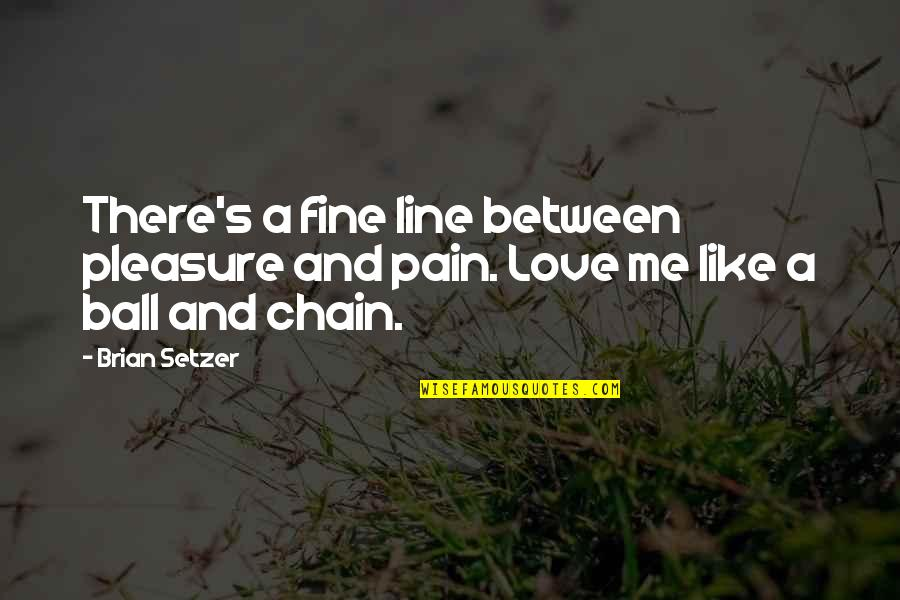 Being A Daughter Of God Lds Quotes By Brian Setzer: There's a fine line between pleasure and pain.