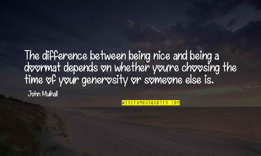 Being A Doormat Quotes By John Mulhall: The difference between being nice and being a