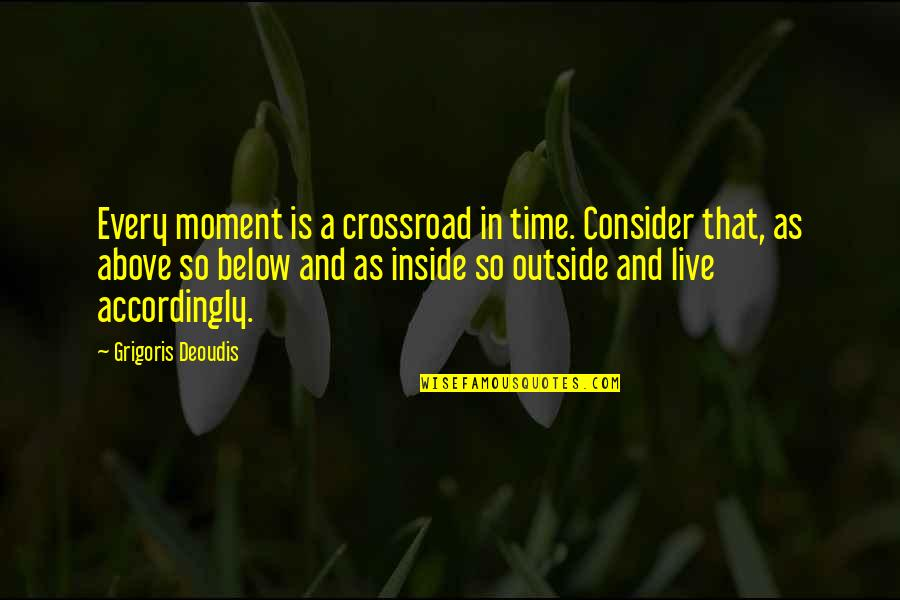 Being A Father To Daughters Quotes By Grigoris Deoudis: Every moment is a crossroad in time. Consider
