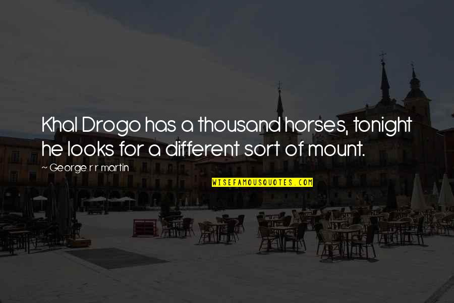 Being A Future Teacher Quotes By George R R Martin: Khal Drogo has a thousand horses, tonight he