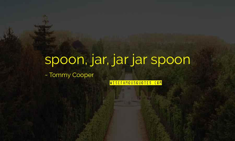 Being A Future Teacher Quotes By Tommy Cooper: spoon, jar, jar jar spoon