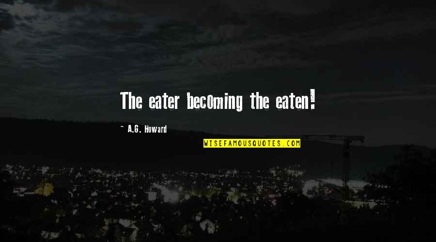 Being A Good Judge Of Character Quotes By A.G. Howard: The eater becoming the eaten!