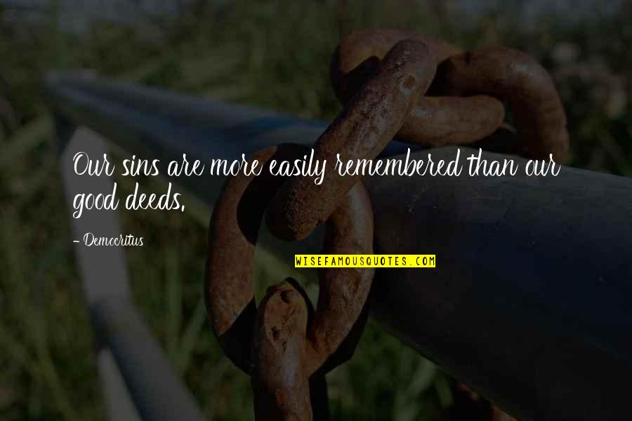 Being A Good Judge Of Character Quotes By Democritus: Our sins are more easily remembered than our