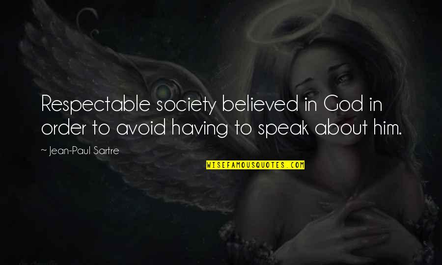Being A Good Judge Of Character Quotes By Jean-Paul Sartre: Respectable society believed in God in order to