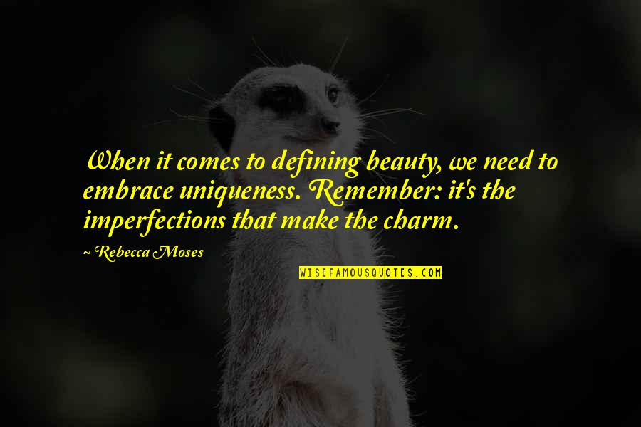 Being A Good Judge Of Character Quotes By Rebecca Moses: When it comes to defining beauty, we need