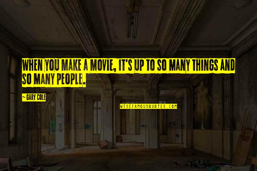 Being A Good Listener Quotes By Gary Cole: When you make a movie, it's up to