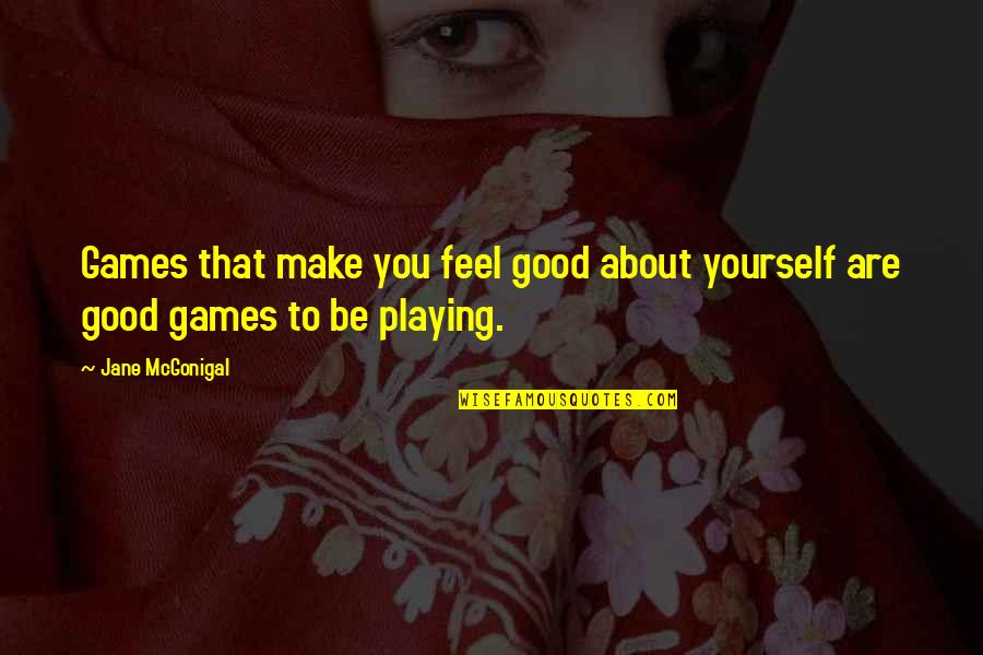 Being A Good Listener Quotes By Jane McGonigal: Games that make you feel good about yourself
