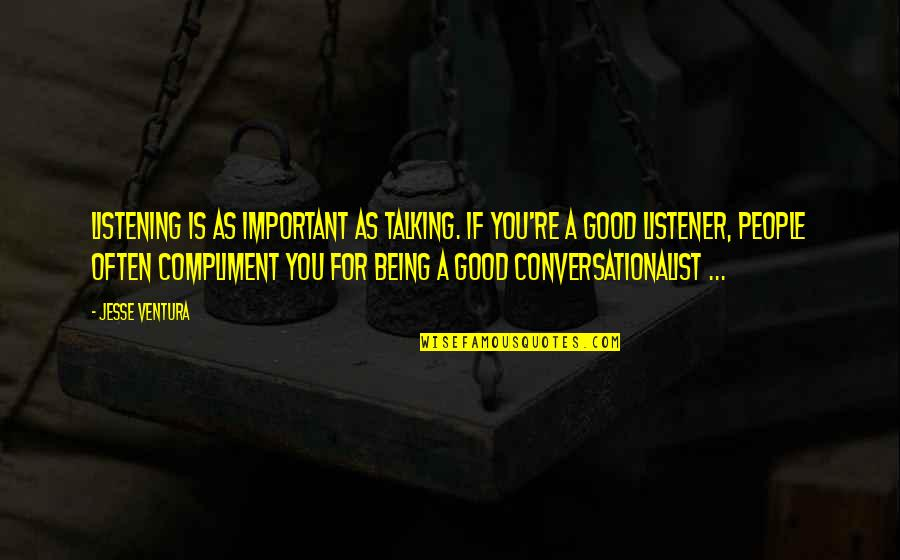 Being A Good Listener Quotes By Jesse Ventura: Listening is as important as talking. If you're