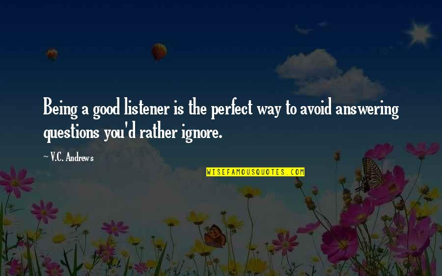 Being A Good Listener Quotes By V.C. Andrews: Being a good listener is the perfect way