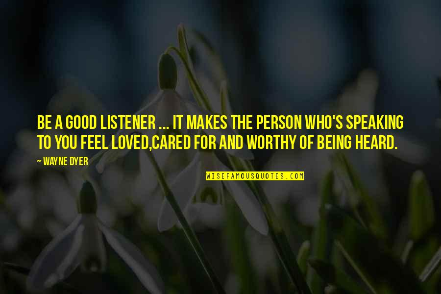 Being A Good Listener Quotes By Wayne Dyer: Be a good listener ... It makes the