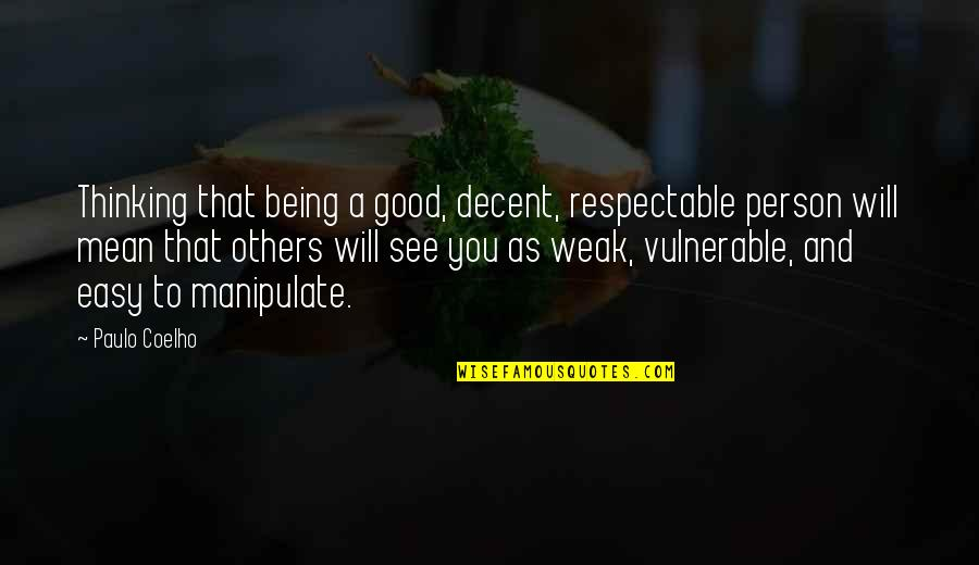 Being A Good Person To Others Quotes By Paulo Coelho: Thinking that being a good, decent, respectable person