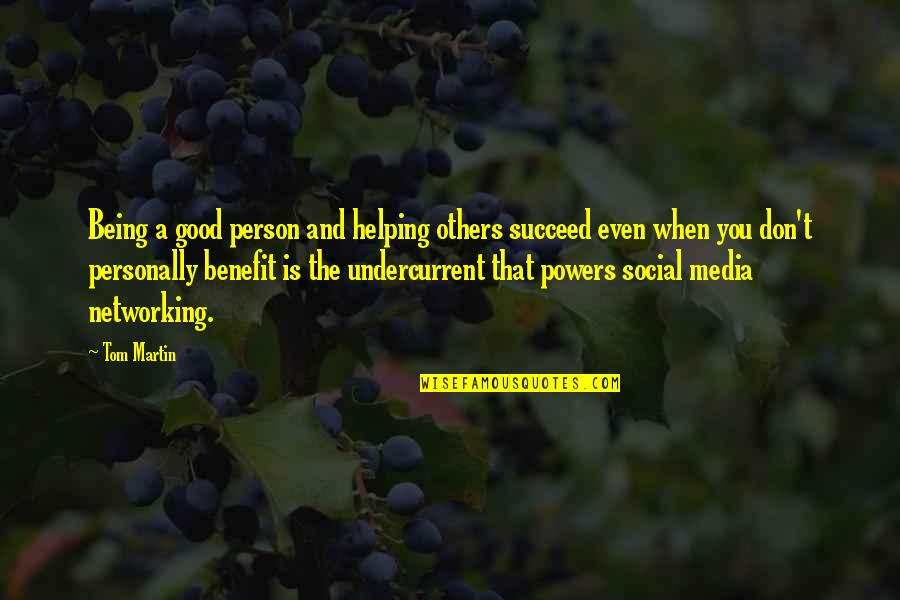 Being A Good Person To Others Quotes By Tom Martin: Being a good person and helping others succeed